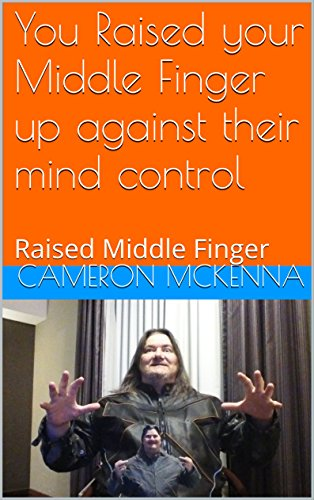 you+raised+up+your middle+finger+against+their+thought+control